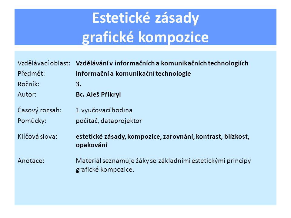 Estetické zásady grafické kompozice Vzdělávací oblast:Vzdělávání v informačních a komunikačních technologiích Předmět:Informační a komunikační technol