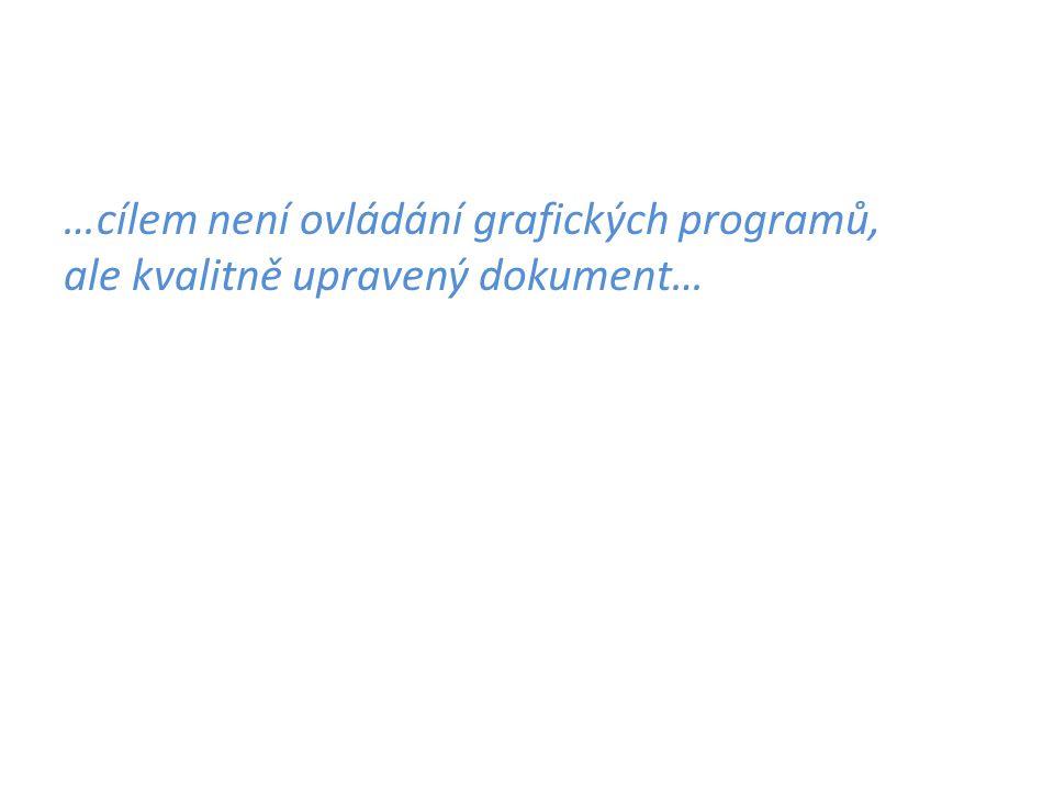 …cílem není ovládání grafických programů, ale kvalitně upravený dokument…