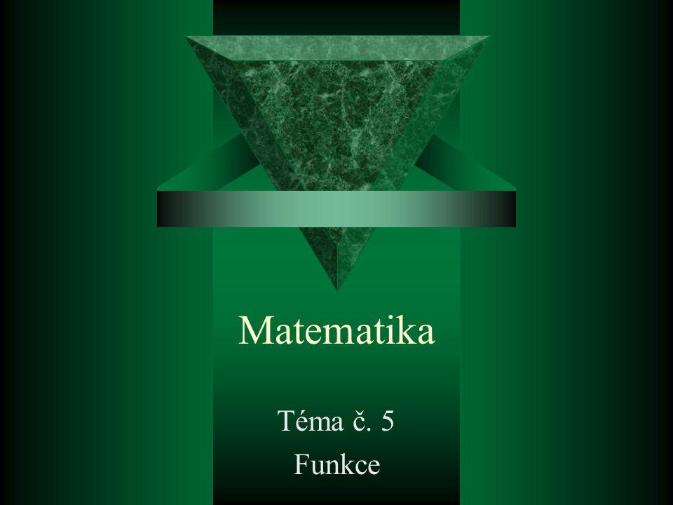 Matematika Téma č. 5 Funkce