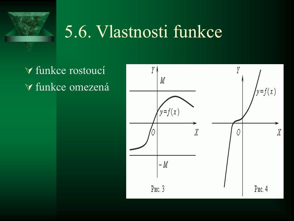 5.6. Vlastnosti funkce  funkce rostoucí  funkce omezená