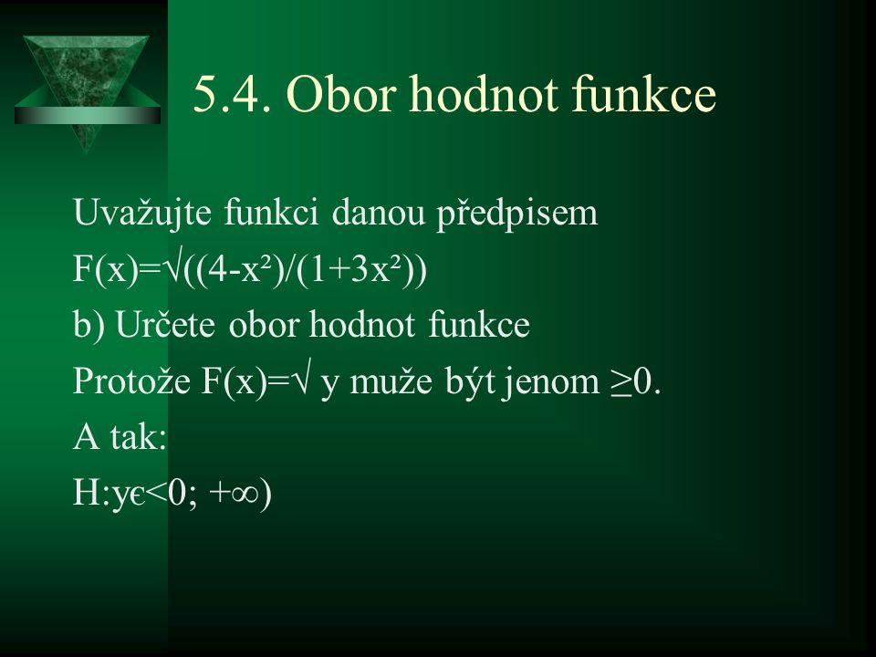 5.4. Obor hodnot funkce Uvažujte funkci danou předpisem F(x)=√((4-x²)/(1+3x²)) b) Určete obor hodnot funkce Protože F(x)=√ y muže být jenom ≥0. A tak: