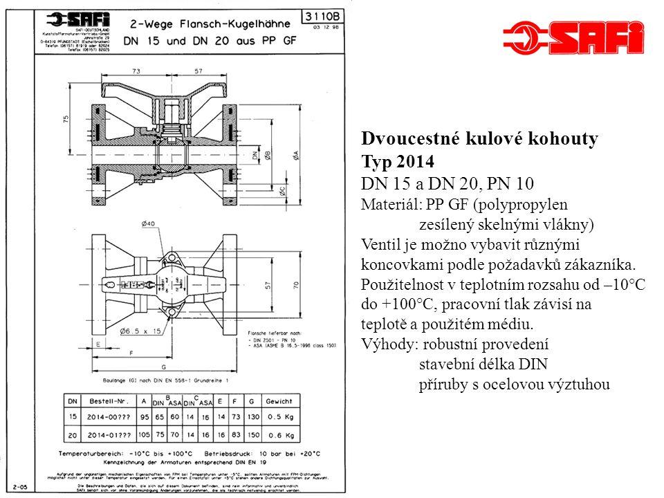 Dvoucestné kulové kohouty Typ 2014 DN 25 až DN 50, PN 10 Materiál: PP GF (polypropylen zesílený skelnými vlákny) Ventil je možno vybavit různými koncovkami podle požadavků zákazníka.