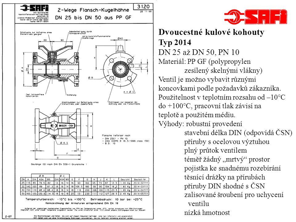Dvoucestné kulové kohouty Typ 1003 DN 80 a DN 100, PN 10 Materiál: PP GF (polypropylen zesílený skelnými vlákny) Ventil je možno vybavit různými koncovkami podle požadavků zákazníka.