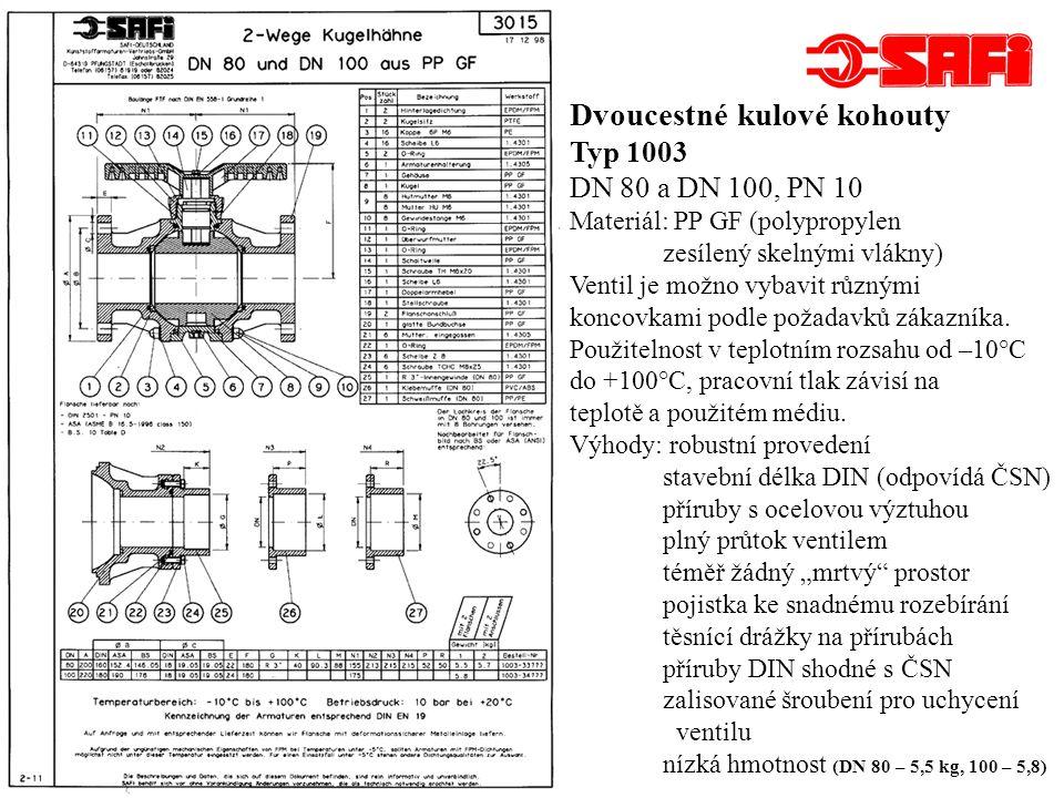 Dvoucestné kulové kohouty Typ 2008, DN 150, PN 10 Materiál: PP GF (polypropylen zesílený skelnými vlákny) Použitelnost v teplotním rozsahu od –10°C do +100°C, pracovní tlak závisí na teplotě a použitém médiu.