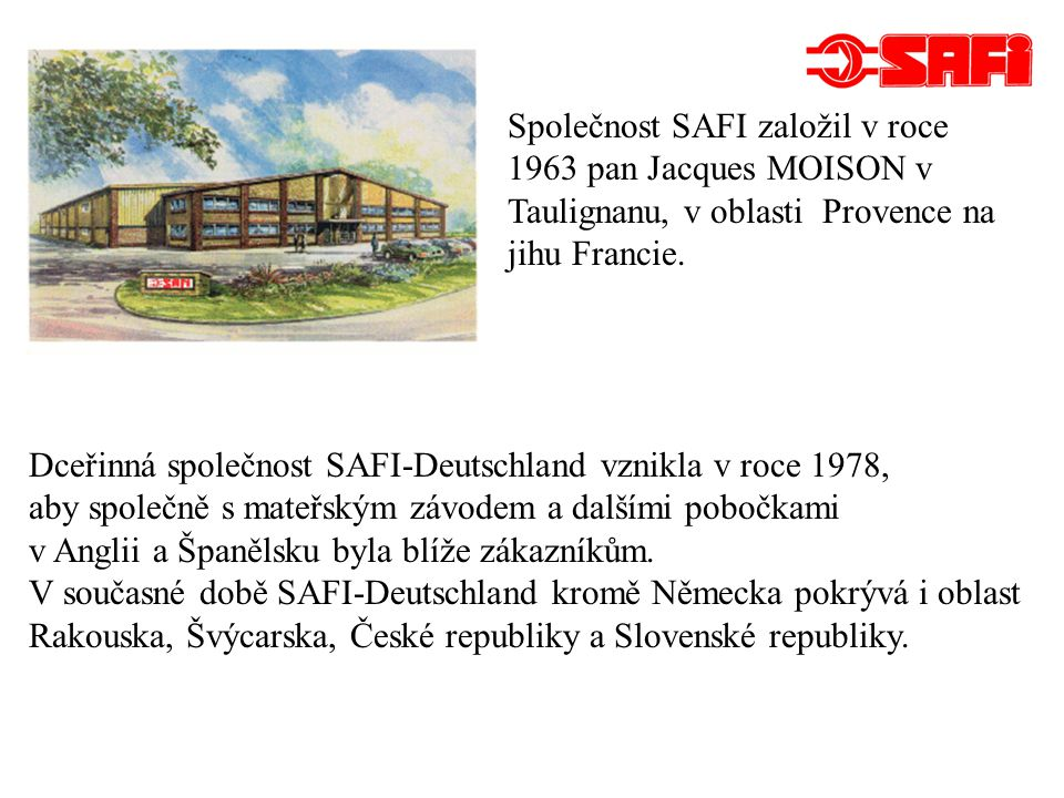 * - obchodní zastoupení SAFI - výrobní jednotky