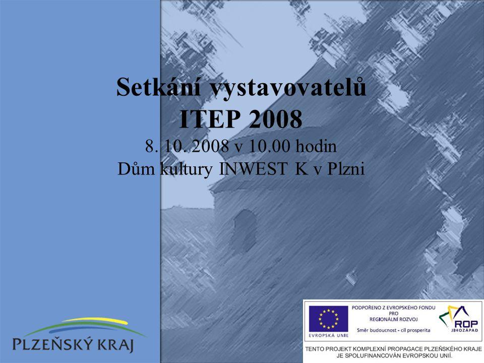 Setkání vystavovatelů ITEP 2008 8. 10. 2008 v 10.00 hodin Dům kultury INWEST K v Plzni