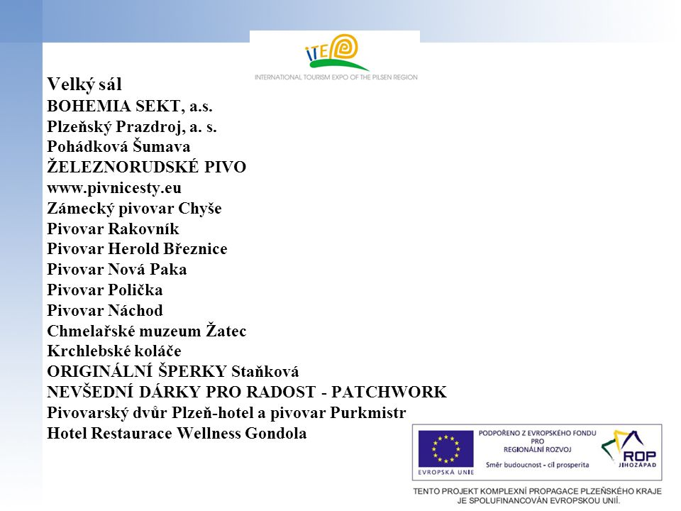 Velký sál BOHEMIA SEKT, a.s. Plzeňský Prazdroj, a. s. Pohádková Šumava ŽELEZNORUDSKÉ PIVO www.pivnicesty.eu Zámecký pivovar Chyše Pivovar Rakovník Piv