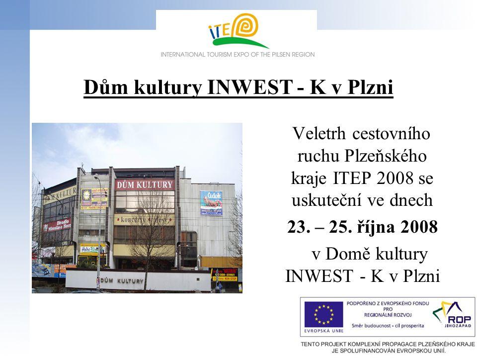 Dům kultury INWEST - K v Plzni Veletrh cestovního ruchu Plzeňského kraje ITEP 2008 se uskuteční ve dnech 23. – 25. října 2008 v Domě kultury INWEST -