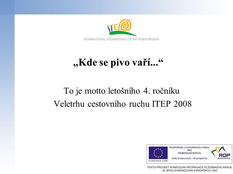 """""""Kde se pivo vaří..."""" To je motto letošního 4. ročníku Veletrhu cestovního ruchu ITEP 2008"""