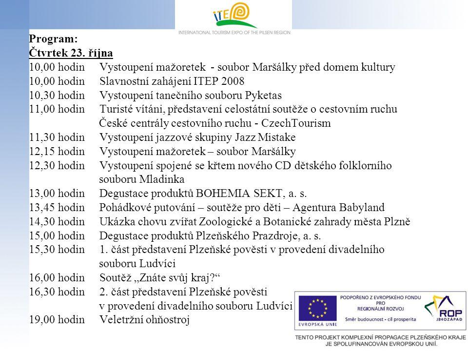 Program: Čtvrtek 23. října 10,00 hodin Vystoupení mažoretek - soubor Maršálky před domem kultury 10,00 hodin Slavnostní zahájení ITEP 2008 10,30 hodin