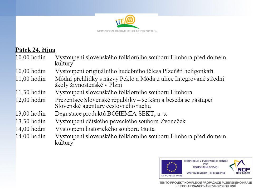 Pátek 24. října 10,00 hodin Vystoupení slovenského folklorního souboru Limbora před domem kultury 10,00 hodin Vystoupení originálního hudebního tělesa