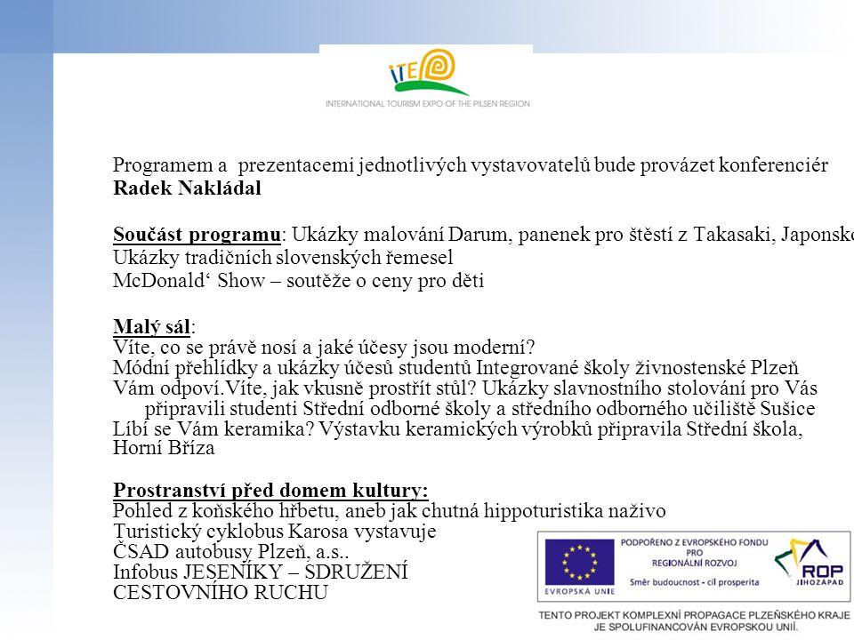 Programem a prezentacemi jednotlivých vystavovatelů bude provázet konferenciér Radek Nakládal Součást programu: Ukázky malování Darum, panenek pro ště
