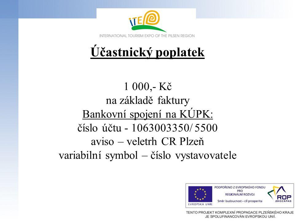 Účastnický poplatek 1 000,- Kč na základě faktury Bankovní spojení na KÚPK: číslo účtu - 1063003350/ 5500 aviso – veletrh CR Plzeň variabilní symbol –