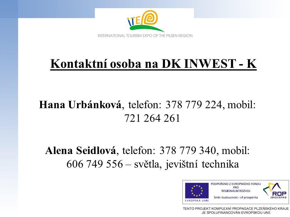 Kontaktní osoba na DK INWEST - K Hana Urbánková, telefon: 378 779 224, mobil: 721 264 261 Alena Seidlová, telefon: 378 779 340, mobil: 606 749 556 – s