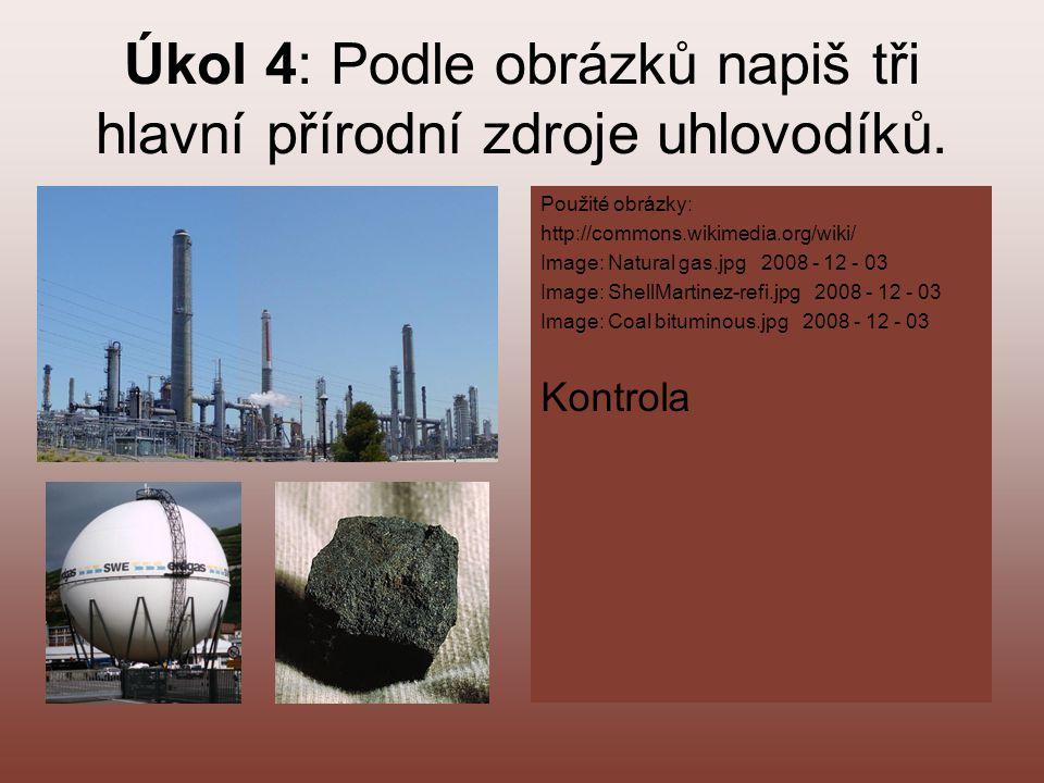 Úkol 4: Podle obrázků napiš tři hlavní přírodní zdroje uhlovodíků.. Použité obrázky: http://commons.wikimedia.org/wiki/ Image: Natural gas.jpg 2008 -