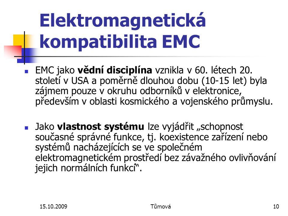 15.10.2009Tůmová10 Elektromagnetická kompatibilita EMC EMC jako vědní disciplína vznikla v 60. létech 20. století v USA a poměrně dlouhou dobu (10-15