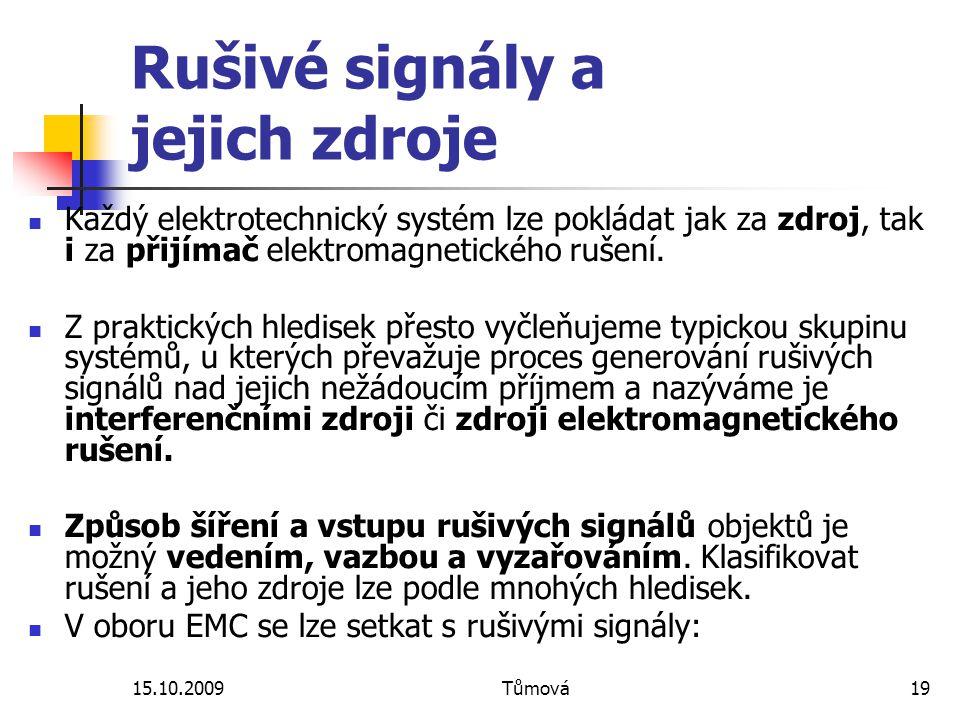 15.10.2009Tůmová19 Rušivé signály a jejich zdroje Každý elektrotechnický systém lze pokládat jak za zdroj, tak i za přijímač elektromagnetického rušen