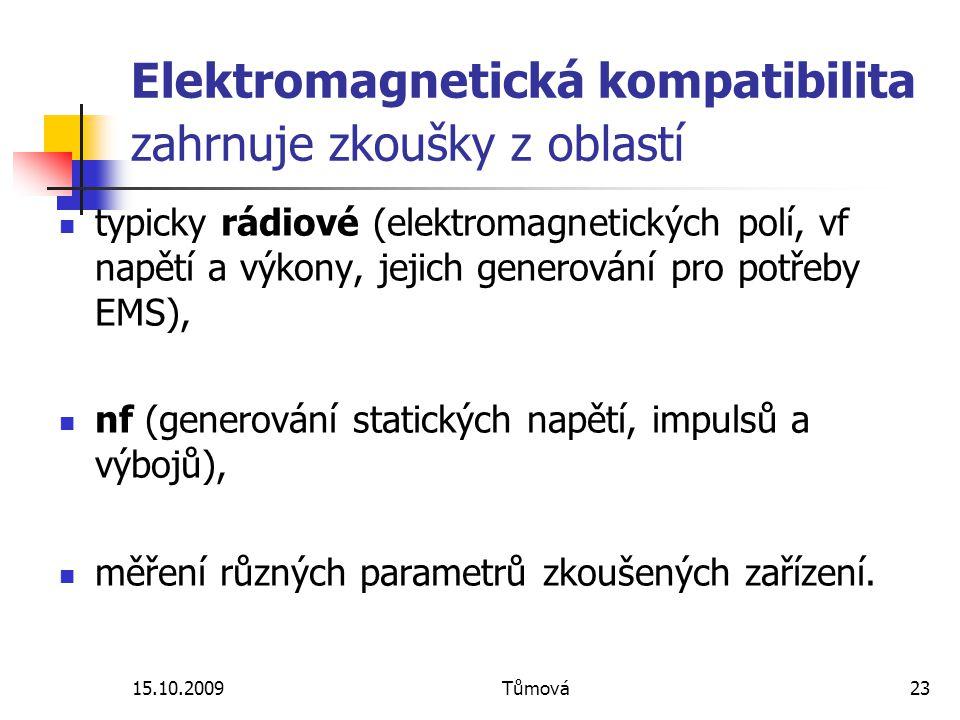 15.10.2009Tůmová23 Elektromagnetická kompatibilita zahrnuje zkoušky z oblastí typicky rádiové (elektromagnetických polí, vf napětí a výkony, jejich ge