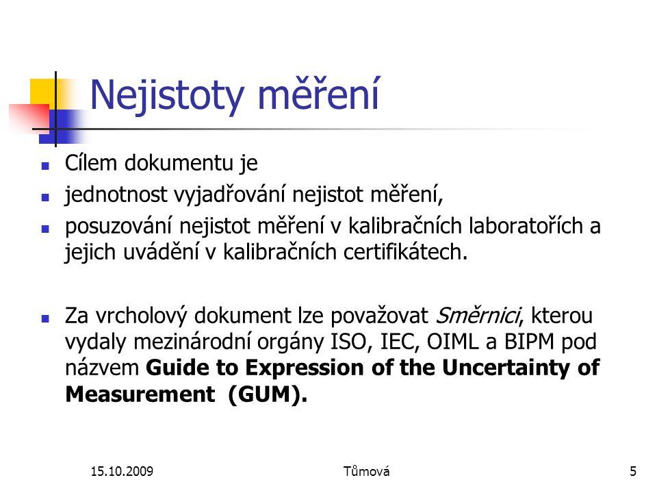 15.10.2009Tůmová5 Nejistoty měření Cílem dokumentu je jednotnost vyjadřování nejistot měření, posuzování nejistot měření v kalibračních laboratořích a