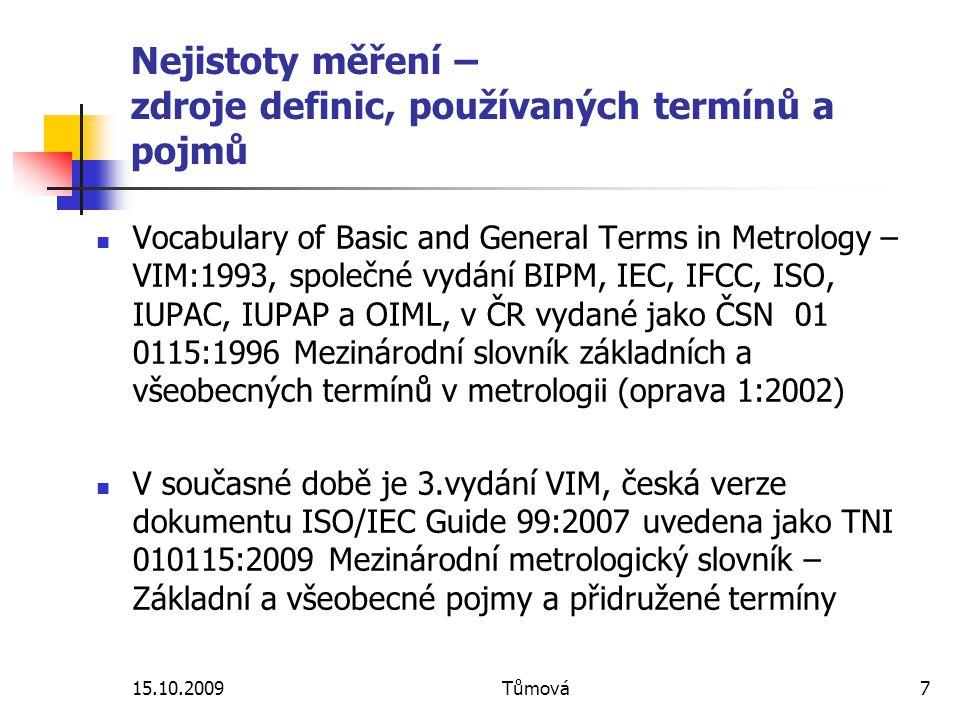 15.10.2009Tůmová7 Nejistoty měření – zdroje definic, používaných termínů a pojmů Vocabulary of Basic and General Terms in Metrology – VIM:1993, společ