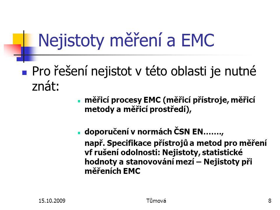 15.10.2009Tůmová8 Nejistoty měření a EMC Pro řešení nejistot v této oblasti je nutné znát: měřicí procesy EMC (měřicí přístroje, měřicí metody a měřic