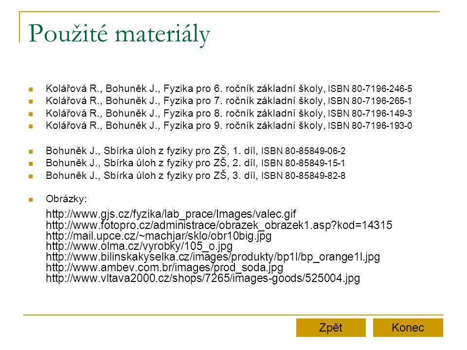 Použité materiály Kolářová R., Bohuněk J., Fyzika pro 6. ročník základní školy, ISBN 80-7196-246-5 Kolářová R., Bohuněk J., Fyzika pro 7. ročník zákla