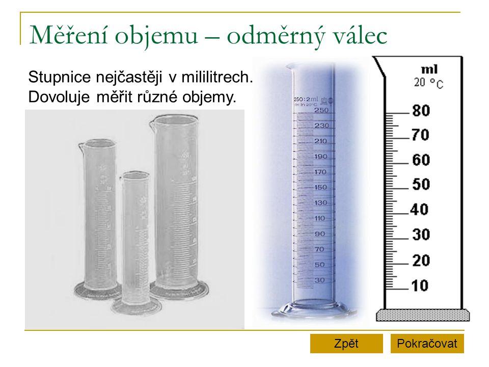 Než začneme měřit zjistíme: v jakých jednotkách je stupnice odměrného válce, kolik jednotek odpovídá jednomu dílku stupnice, jaký nejmenší a jaký největší objem můžeme odměrným válcem měřit = měřící rozsah stupnice PokračovatZpět