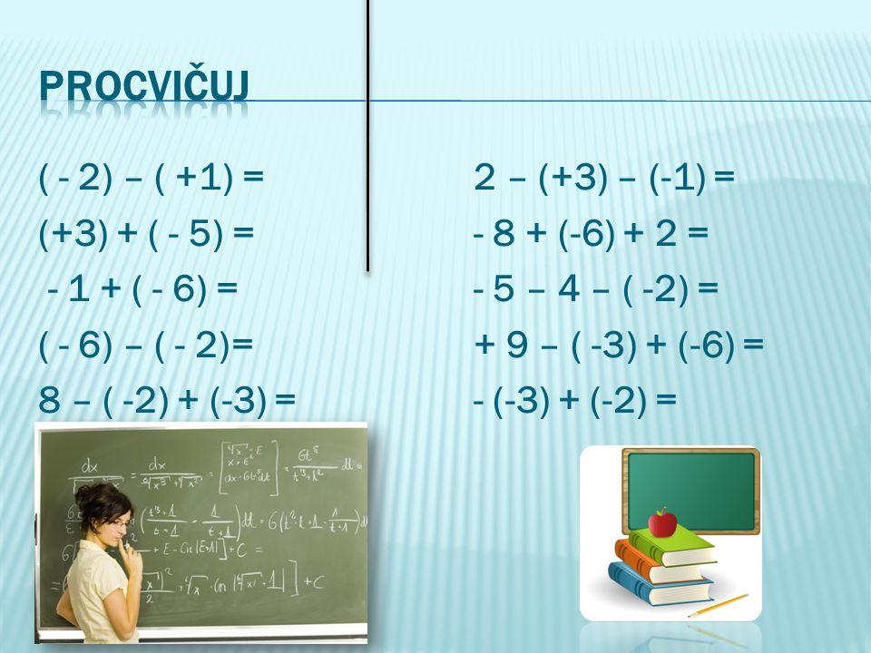 ( - 2) – ( +1) =2 – (+3) – (-1) = (+3) + ( - 5) =- 8 + (-6) + 2 = - 1 + ( - 6) =- 5 – 4 – ( -2) = ( - 6) – ( - 2)=+ 9 – ( -3) + (-6) = 8 – ( -2) + (-3) =- (-3) + (-2) =