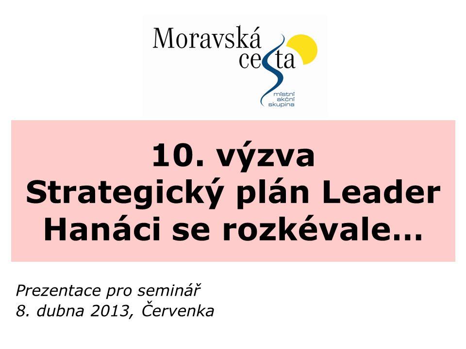 10. výzva Strategický plán Leader Hanáci se rozkévale… Prezentace pro seminář 8.