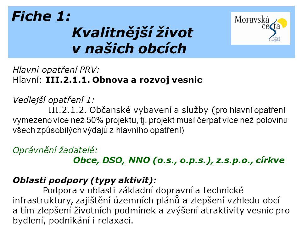 Fiche 1: Kvalitnější život v našich obcích Hlavní opatření PRV: Hlavní: III.2.1.1.