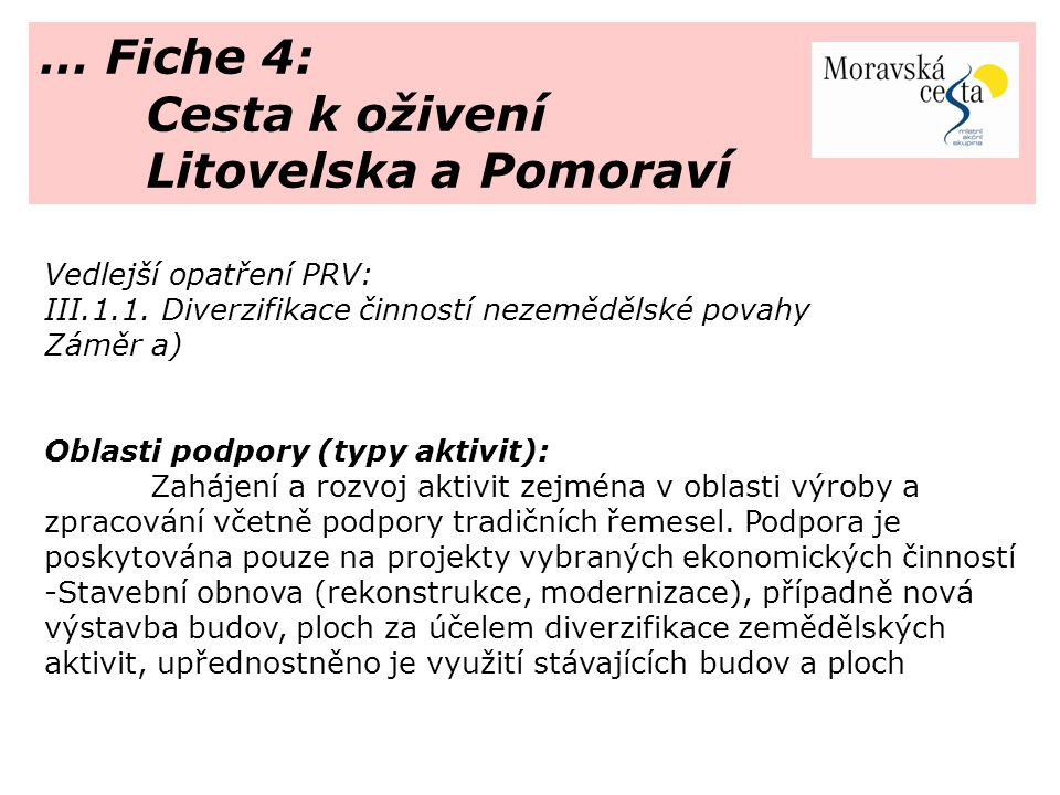 … Fiche 4: Cesta k oživení Litovelska a Pomoraví Vedlejší opatření PRV: III.1.1.