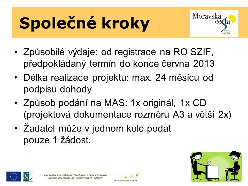 Společné kroky Způsobilé výdaje: od registrace na RO SZIF, předpokládaný termín do konce června 2013 Délka realizace projektu: max.