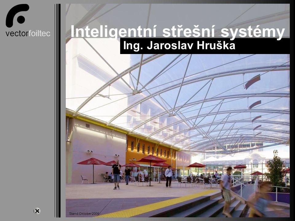 vectorfoiltec Start Ing. Jaroslav Hruška Inteligentní střešní systémy Stand Oktober 2006
