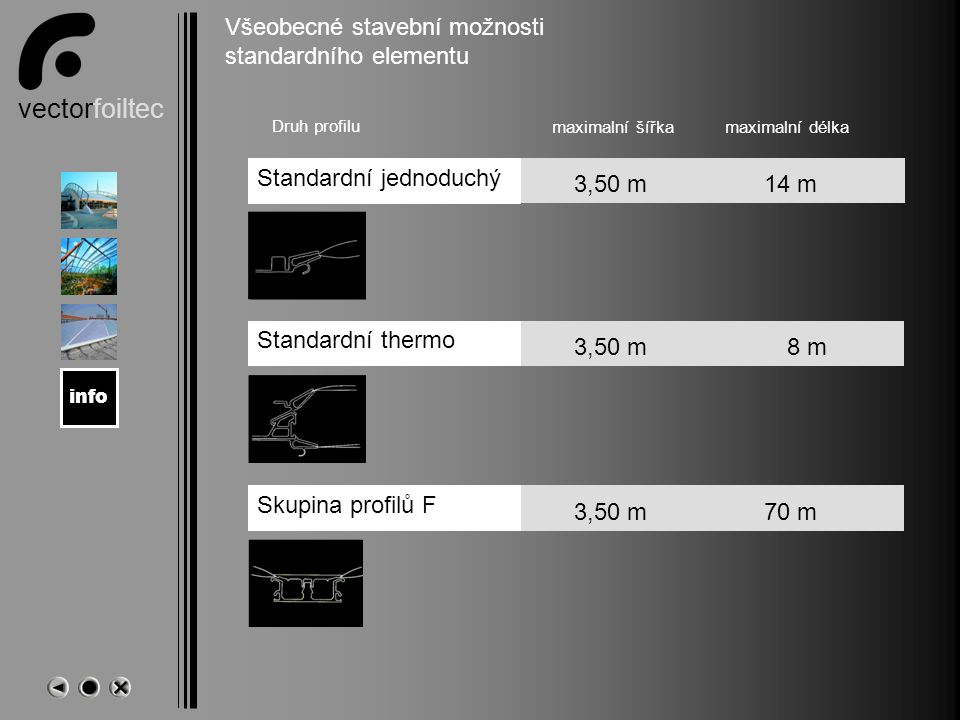 vectorfoiltec Zulassung Všeobecné stavební možnosti standardního elementu Standardní jednoduchý Standardní thermo Skupina profilů F Druh profilu maximalní šířkamaximalní délka 3,50 m14 m3,50 m8 m3,50 m70 m info