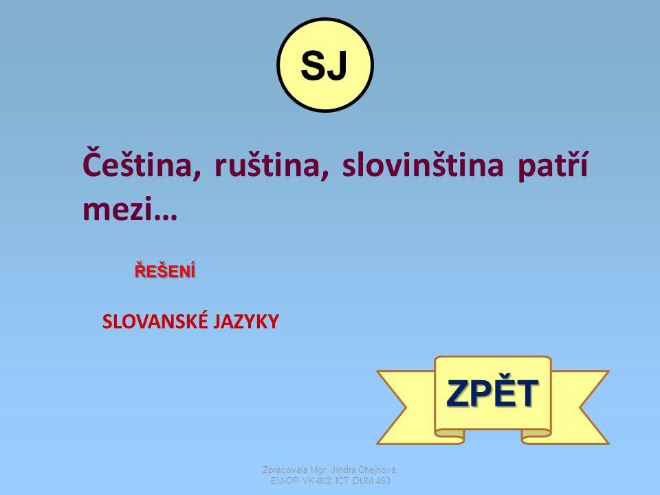 Čeština, ruština, slovinština patří mezi… ŘEŠENÍ SLOVANSKÉ JAZYKY ZPĚT SJ Zpracovala Mgr.