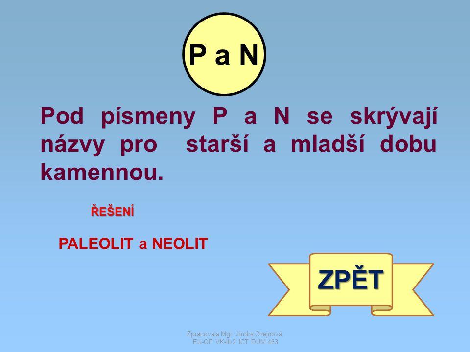 Pod písmeny P a N se skrývají názvy pro starší a mladší dobu kamennou.