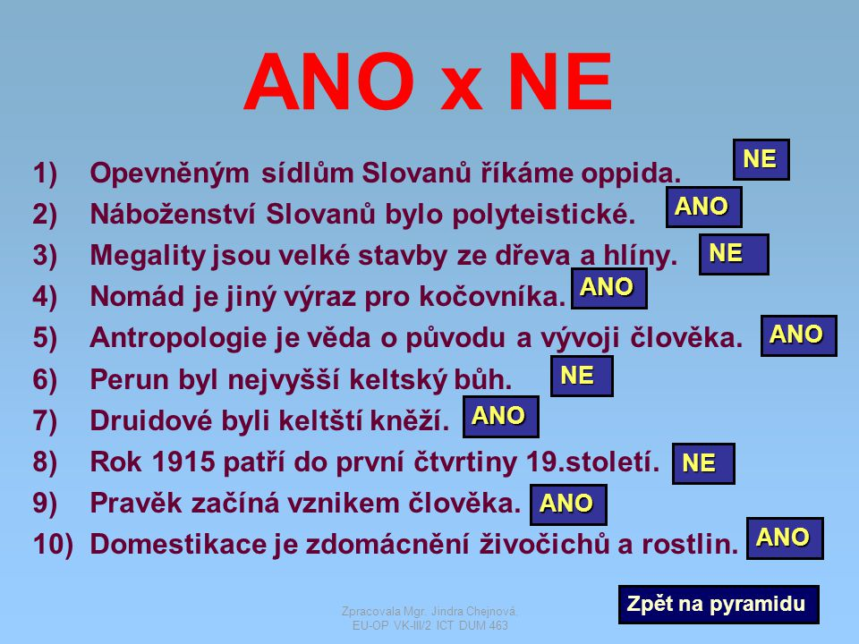 ANO x NE 1)Opevněným sídlům Slovanů říkáme oppida.