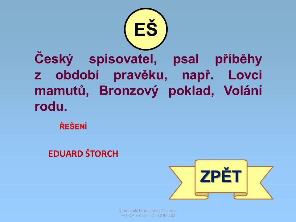Český spisovatel, psal příběhy z období pravěku, např.