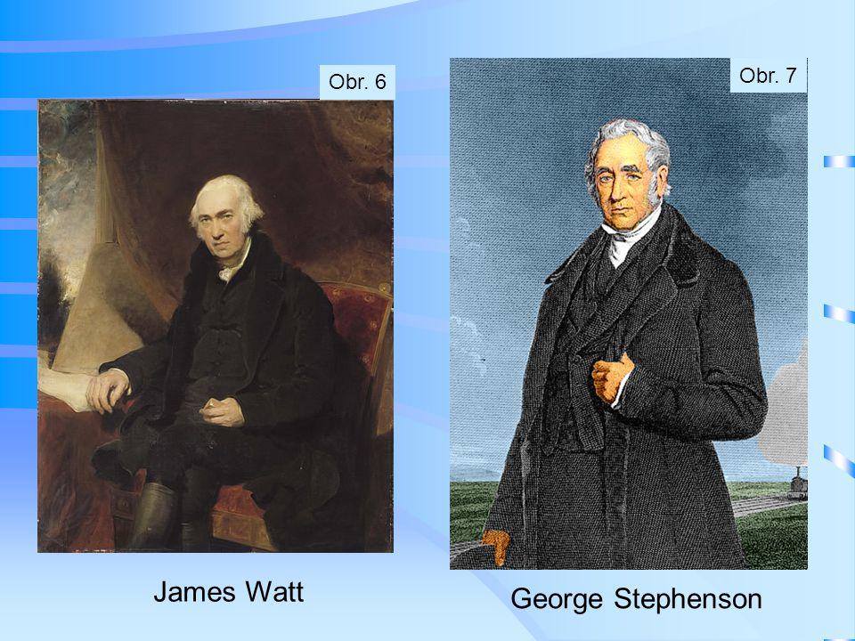 George Stephenson James Watt Obr. 6 Obr. 7