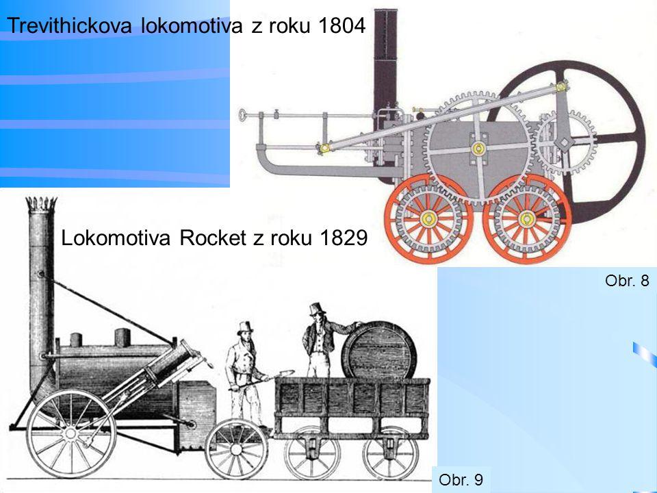 Trevithickova lokomotiva z roku 1804 Lokomotiva Rocket z roku 1829 Obr. 8 Obr. 9