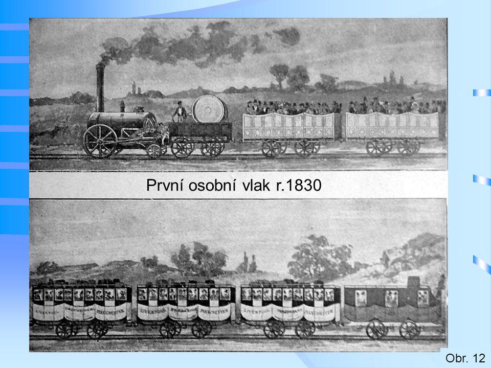 První osobní vlak r.1830 Obr. 12