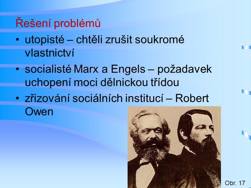 Řešení problémů utopisté – chtěli zrušit soukromé vlastnictví socialisté Marx a Engels – požadavek uchopení moci dělnickou třídou zřizování sociálních