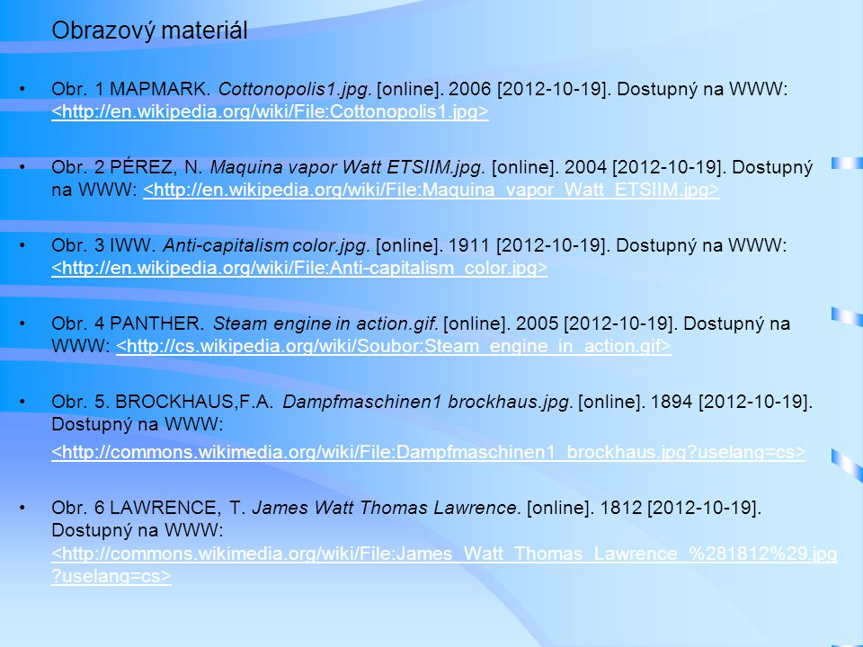 Obrazový materiál Obr. 1 MAPMARK. Cottonopolis1.jpg. [online]. 2006 [2012-10-19]. Dostupný na WWW: Obr. 2 PÉREZ, N. Maquina vapor Watt ETSIIM.jpg. [on