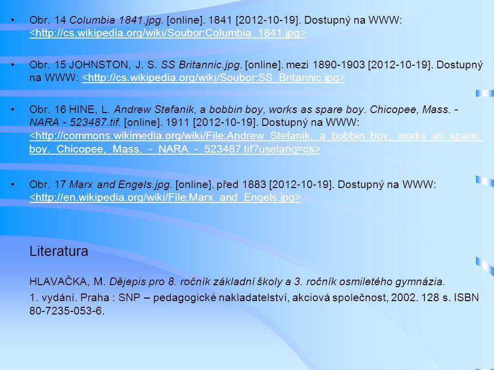 Obr. 14 Columbia 1841.jpg. [online]. 1841 [2012-10-19]. Dostupný na WWW: Obr. 15 JOHNSTON, J. S. SS Britannic.jpg. [online]. mezi 1890-1903 [2012-10-1