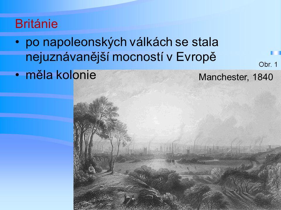 Británie po napoleonských válkách se stala nejuznávanější mocností v Evropě měla kolonie Manchester, 1840 Obr. 1
