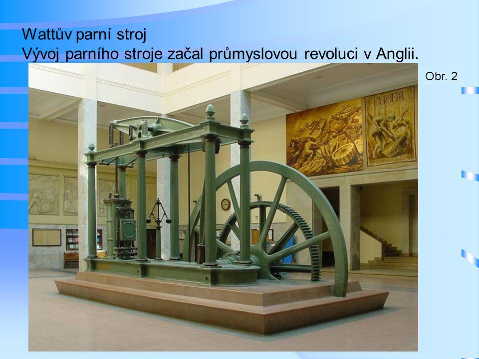 Wattův parní stroj Vývoj parního stroje začal průmyslovou revoluci v Anglii. Obr. 2
