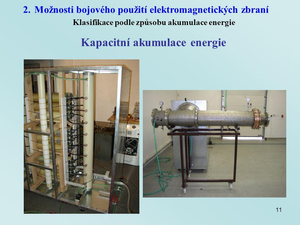 11 2.Možnosti bojového použití elektromagnetických zbraní Klasifikace podle způsobu akumulace energie Kapacitní akumulace energie