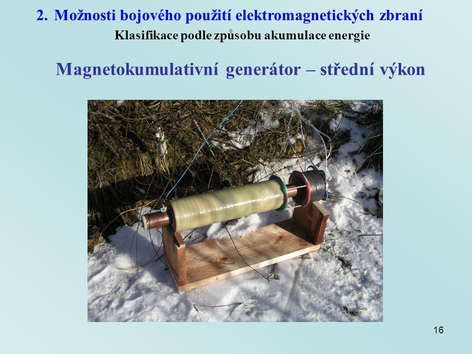 16 2.Možnosti bojového použití elektromagnetických zbraní Klasifikace podle způsobu akumulace energie Magnetokumulativní generátor – střední výkon