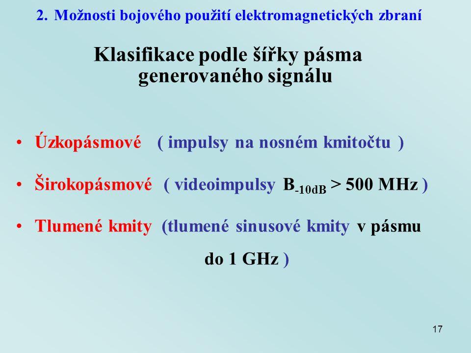 17 2.Možnosti bojového použití elektromagnetických zbraní Klasifikace podle šířky pásma generovaného signálu Úzkopásmové ( impulsy na nosném kmitočtu