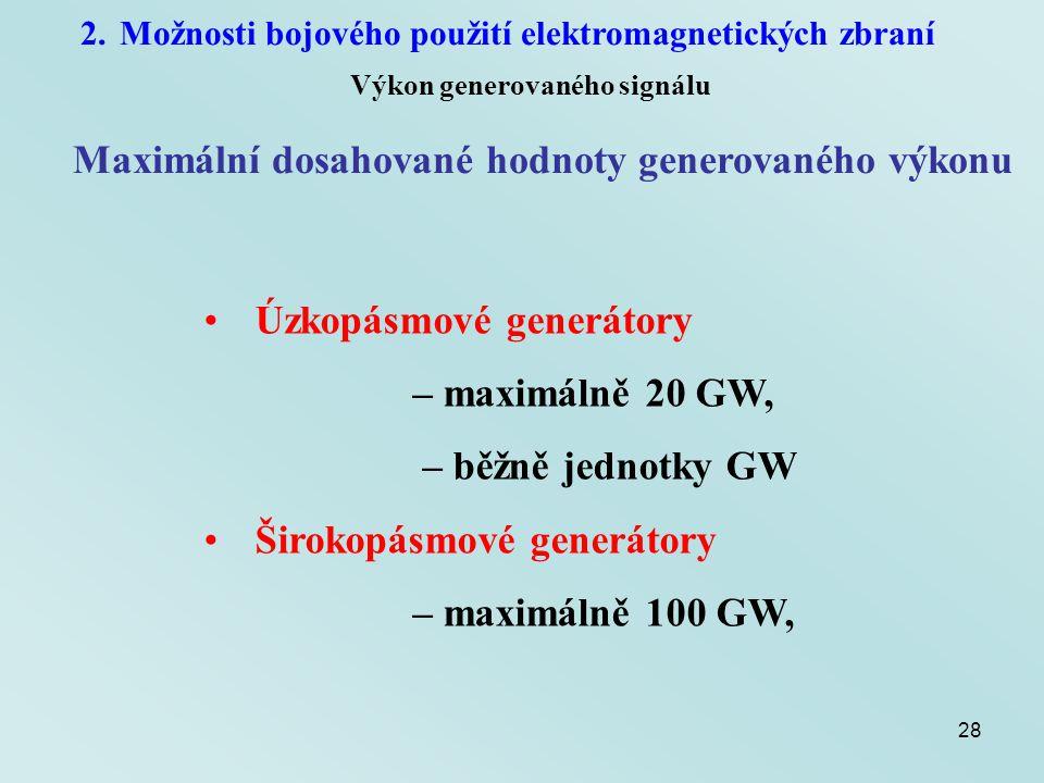 28 2.Možnosti bojového použití elektromagnetických zbraní Výkon generovaného signálu Maximální dosahované hodnoty generovaného výkonu Úzkopásmové gene